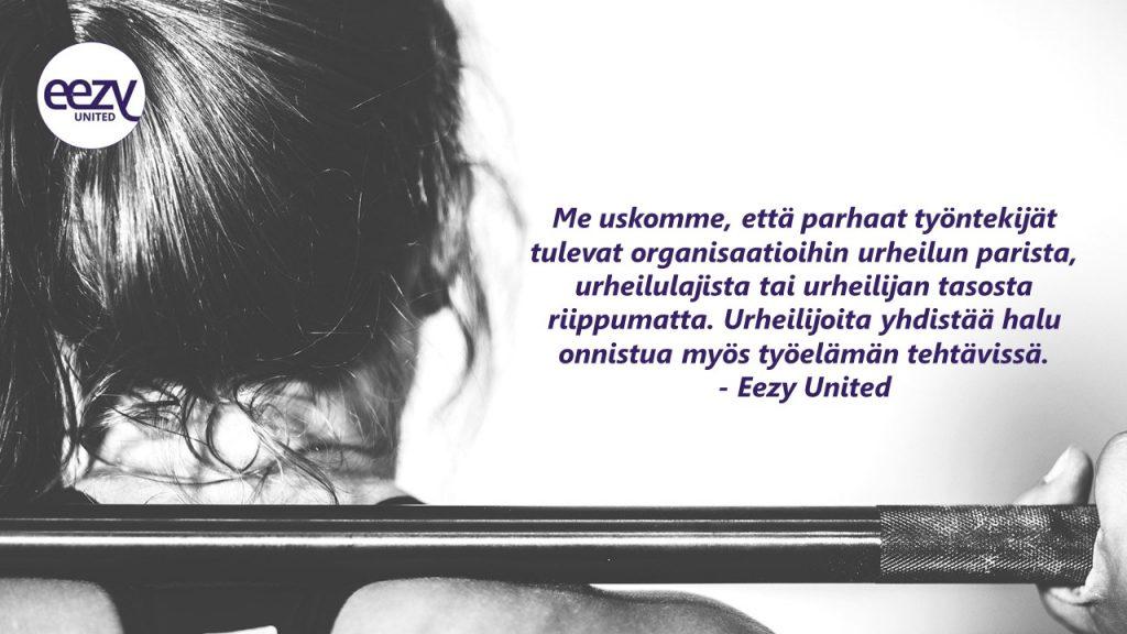 Eezy United -brändikuva tekstillä:  Me uskomme, että parhaat työntekijät tulevat organisaatioihin urheilun parista, urheilulajista tai urheilijan tasosta riippumatta. Urheilijoita yhdistää halu onnistua myös työelämän tehtävissä.