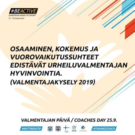 #BeActive European week of sport 23 -30 September  Osaaminen, kokemus ja vuorovaikutussuhteet edistävät urheiluvalmentajan hyvinvointia. (Valmentajakysely 2019)  Valmentajan päivä / Coaches day 25.9. #KiittiKoutsi #ThanksCoach